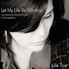 Let My Life Be Worship: Live Soaking Worship Music – A Compilation - Front Cover