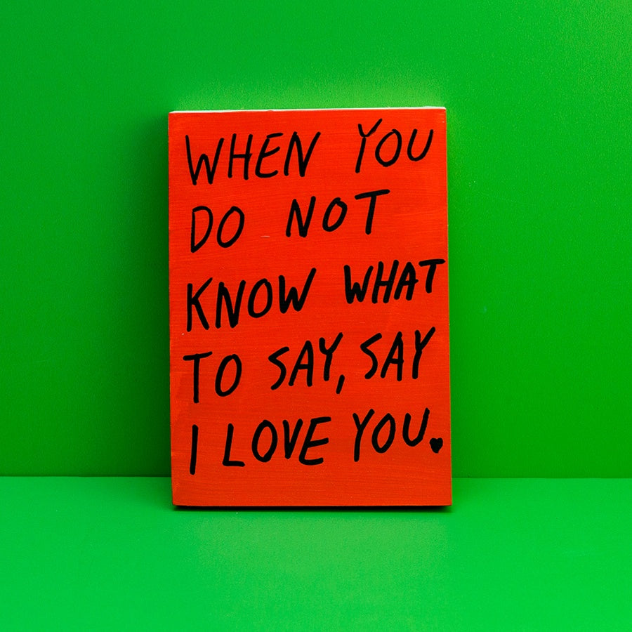 "Reminder: ""When You Do Not Know What To Say, Say I Love You."", Red"