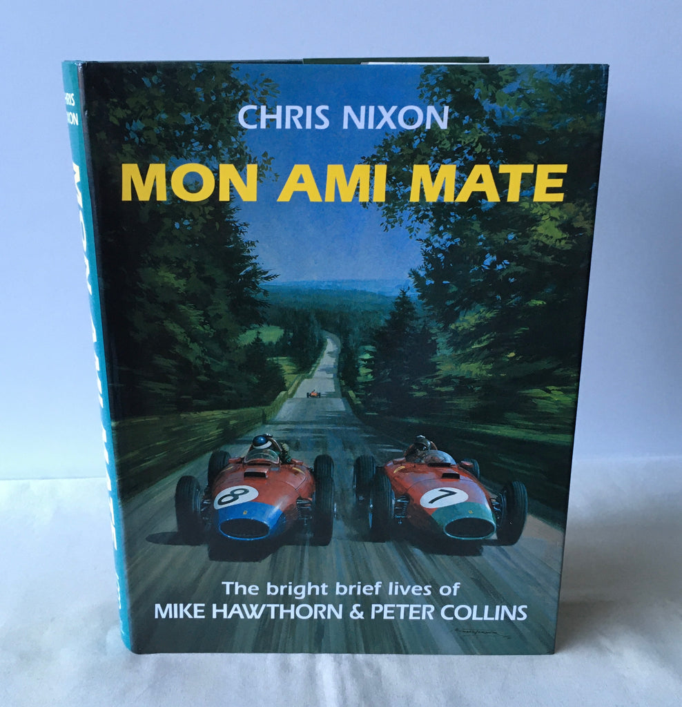 Chris Nixon - Mon Ami Mate: Bright Brief Lives of Mike Hawthorn & Peter Collins