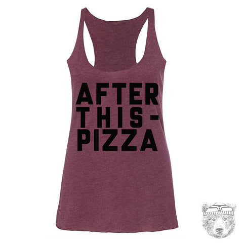Women's AFTER THIS PIZZA -hand screen printed Tri-Blend Racerback Tank Top xs s m l xl xxl  (+Colors)