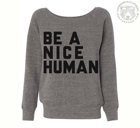 Womens Be a Nice Human Fleece Wideneck TriBlend Sweatshirt [+Colors] S M L XL XXL screen printed