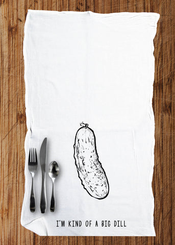 Kind of a Big DILL - Multi-Purpose Flour Sack Kitchen Bar Towel - Renewable Natural Cotton