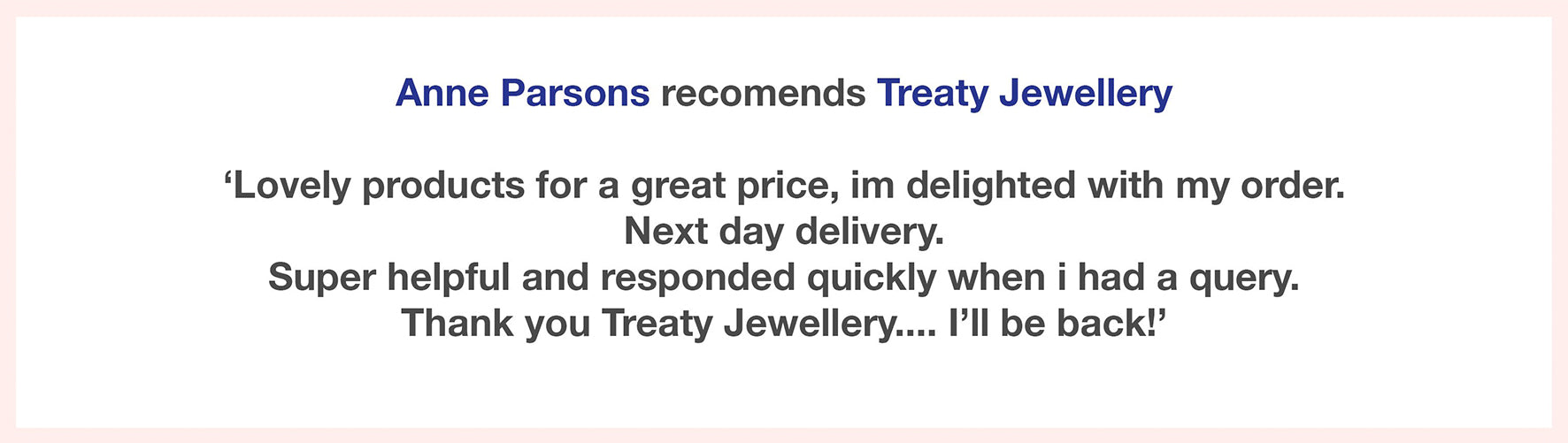Treaty Customer Reviews 5 stars for silver jewellery