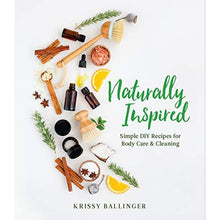 Load image into Gallery viewer, Naturally Inspired - Simply DIY Recipes for Body Care & Cleaning (2nd Edition)