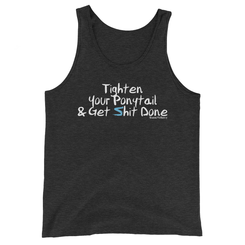 Unisex Tank Top - Tighten Your Ponytail & Get Sh*t Done - Dark