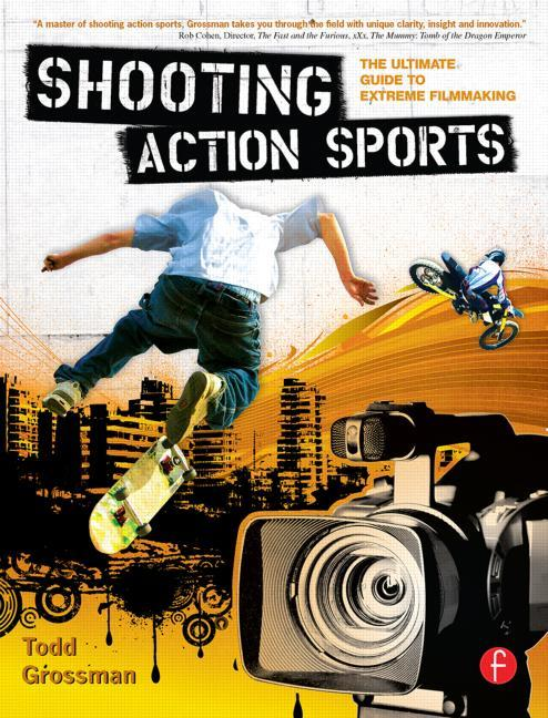 Shooting Action Sports: The Ultimate Guide to Extreme Filmmaking - STUDENTFILMMAKERS.COM STORE