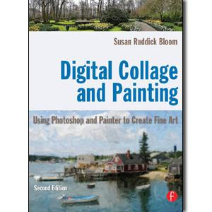 Digital Collage and Painting: Using Photoshop and Painter to Create Fine Art, 2nd Edition - STUDENTFILMMAKERS.COM STORE