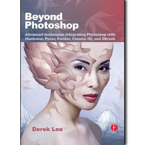 Beyond Photoshop: Advanced techniques integrating Photoshop with Illustrator, Poser, Painter, Cinema 4D and ZBrush - STUDENTFILMMAKERS.COM STORE