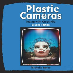 Plastic Cameras: Toying with Creativity, 2nd Edition - STUDENTFILMMAKERS.COM STORE