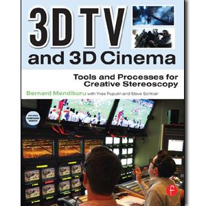 3D TV and 3D Cinema: Tools and Processes for Creative Stereoscopy - STUDENTFILMMAKERS.COM STORE