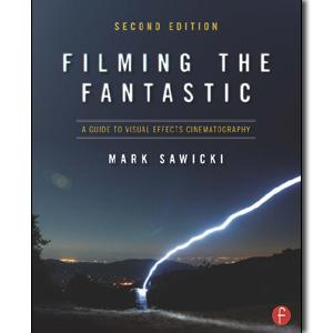 Filming the Fantastic: A Guide to Visual Effects Cinematography, 2nd Edition - STUDENTFILMMAKERS.COM STORE