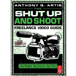 The Shut Up and Shoot Freelance Video Guide: A Down & Dirty DV Production - STUDENTFILMMAKERS.COM STORE