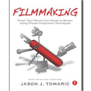 Filmmaking: Direct Your Movie from Script to Screen Using Proven Hollywood Techniques - STUDENTFILMMAKERS.COM STORE