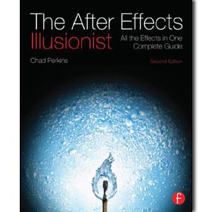 The After Effects Illusionist: All the Effects in One Complete Guide, 2nd Edition - STUDENTFILMMAKERS.COM STORE