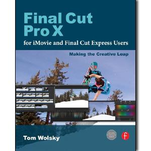 Final Cut Pro X for iMovie and Final Cut Express Users: Making the Creative Leap - STUDENTFILMMAKERS.COM STORE