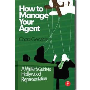 How to Manage Your Agent: A Writer's Guide to Hollywood Representation - STUDENTFILMMAKERS.COM STORE
