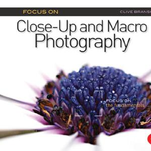 Focus On Close-Up and Macro Photography: Focus on the Fundamentals - STUDENTFILMMAKERS.COM STORE
