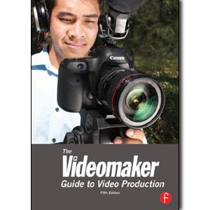 The Videomaker Guide to Video Production, 5th Edition