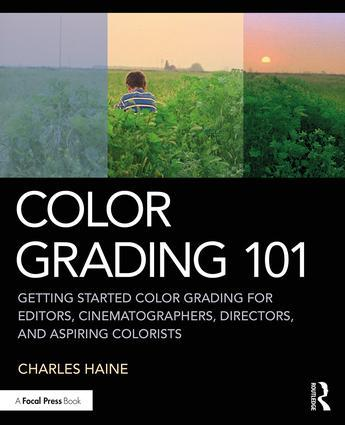 Color Grading 101: Getting Started Color Grading for Editors, Cinematographers, Directors, and Aspiring Colorists - STUDENTFILMMAKERS.COM STORE