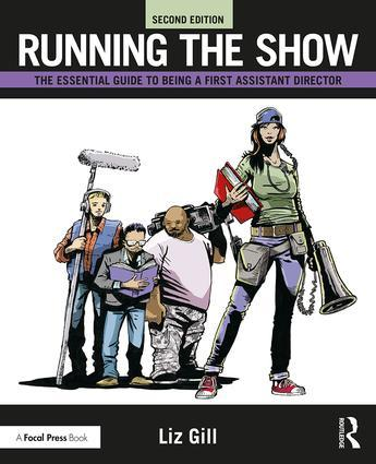 Running the Show: The Essential Guide to Being a First Assistant Director, 2nd Edition