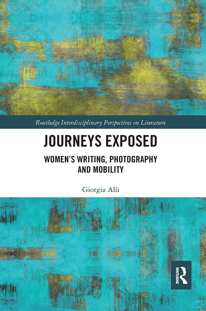 Journeys Exposed: Women's Writing, Photography, and Mobility