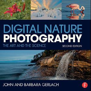 Digital Nature Photography: The Art and the Science, 2nd Edition