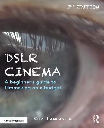 DSLR Cinema: A beginner's guide to filmmaking on a budget, 3rd Edition - STUDENTFILMMAKERS.COM STORE