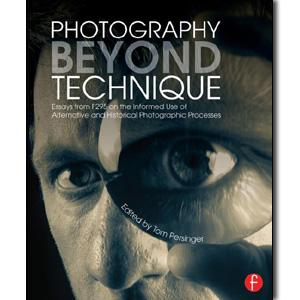 Photography Beyond Technique: Essays from F295 on the Informed Use of Alternative and Historical Photographic Processes - STUDENTFILMMAKERS.COM STORE