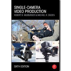 Single-Camera Video Production, 6th Edition - STUDENTFILMMAKERS.COM STORE