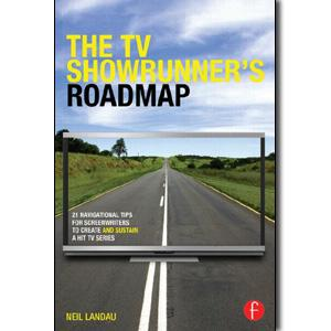 The TV Showrunner's Roadmap: 21 Navigational Tips for Screenwriters to Create and Sustain a Hit TV Series - STUDENTFILMMAKERS.COM STORE