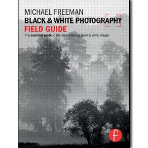Black and White Photography Field Guide: The essential guide to the art of creating black & white images - STUDENTFILMMAKERS.COM STORE
