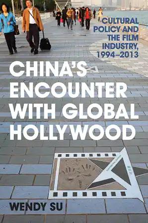 China's Encounter with Global Hollywood: Cultural Policy and the Film Industry, 1994-2013 - STUDENTFILMMAKERS.COM STORE
