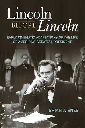 Lincoln before Lincoln: Early Cinematic Adaptations of the Life of America's Greatest President - STUDENTFILMMAKERS.COM STORE