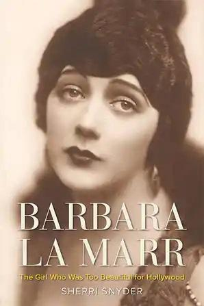 Barbara La Marr: The Girl Who Was Too Beautiful for Hollywood - STUDENTFILMMAKERS.COM STORE