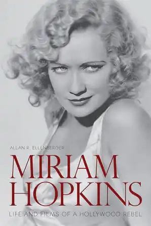 Miriam Hopkins: Life and Films of a Hollywood Rebel - STUDENTFILMMAKERS.COM STORE