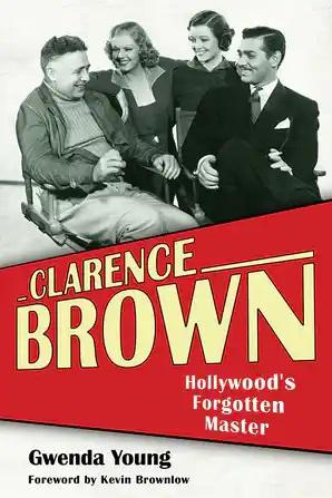 Clarence Brown: Hollywood's Forgotten Master - STUDENTFILMMAKERS.COM STORE