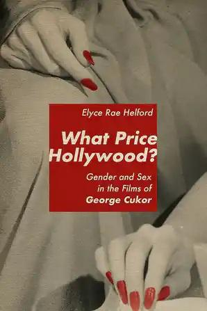 What Price Hollywood? Gender and Sex in the Films of George Cukor - STUDENTFILMMAKERS.COM STORE