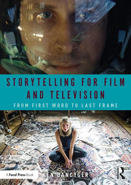 Storytelling for Film and Television: From First Word to Last Frame, 1st Edition - STUDENTFILMMAKERS.COM STORE