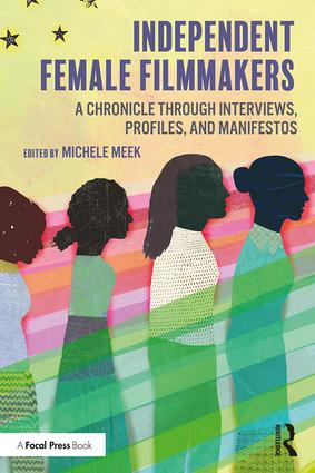 Independent Female Filmmakers: A Chronicle through Interviews, Profiles, and Manifestos, 1st Edition - STUDENTFILMMAKERS.COM STORE
