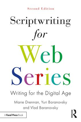 Scriptwriting for Web Series: Writing for the Digital Age, 2nd Edition