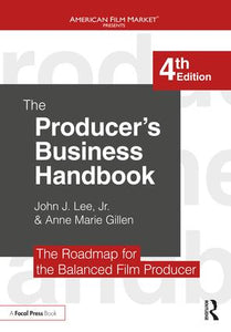 The Producer's Business Handbook: The Roadmap for the Balanced Film Producer, 4th Edition