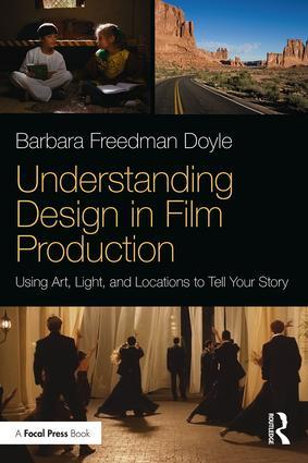 Understanding Design in Film Production: Using Art, Light & Locations to Tell Your Story, 1st Edition - STUDENTFILMMAKERS.COM STORE