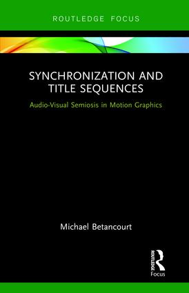 Synchronization and Title Sequences: Audio-Visual Semiosis in Motion Graphics, 1st Edition
