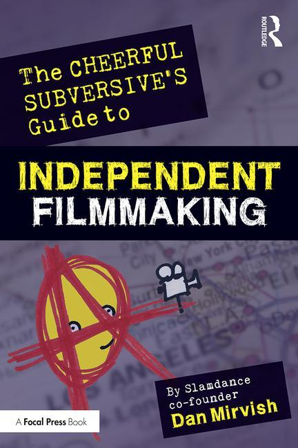 The Cheerful Subversive's Guide to Independent Filmmaking - STUDENTFILMMAKERS.COM STORE