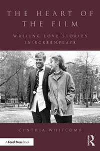 The Heart of the Film: Writing Love Stories in Screenplays, 1st Edition