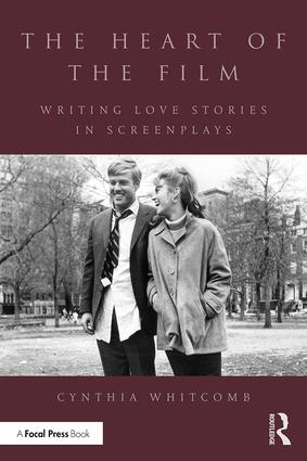 The Heart of the Film: Writing Love Stories in Screenplays, 1st Edition - STUDENTFILMMAKERS.COM STORE