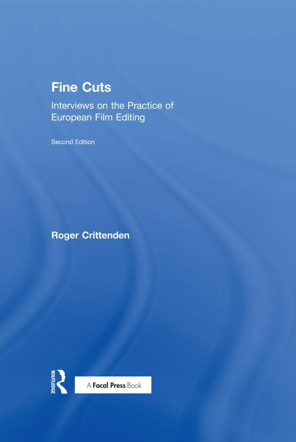 Fine Cuts: Interviews on the Practice of European Film Editing, 2nd Edition - STUDENTFILMMAKERS.COM STORE