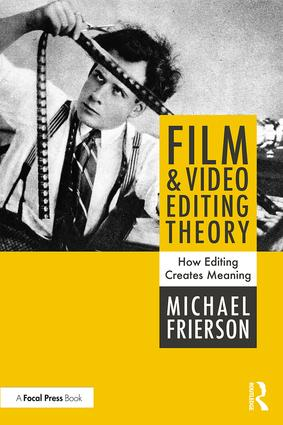 Film and Video Editing Theory: How Editing Creates Meaning, 1st Edition