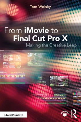 From iMovie to Final Cut Pro X: Making the Creative Leap, 1st Edition