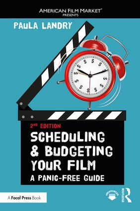 Scheduling and Budgeting Your Film: A Panic-Free Guide, 2nd Edition